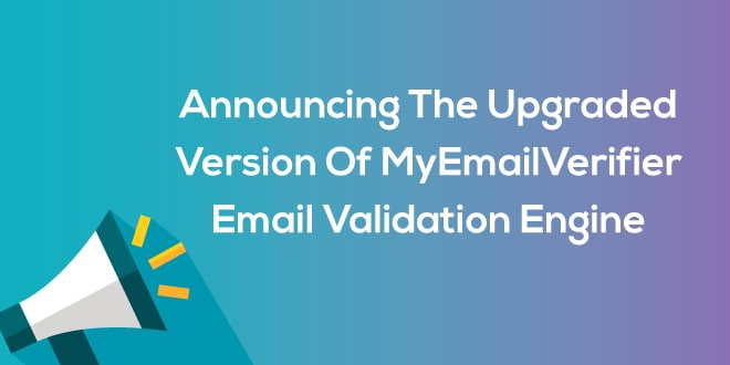 Announcing the Upgraded Version of MyEmailVerifier Email Validation Engine