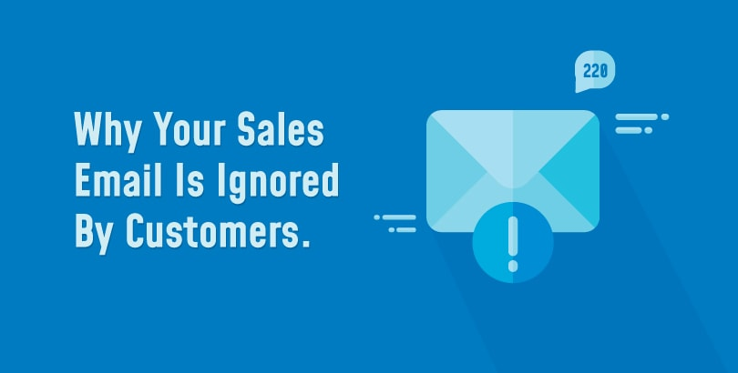 Why Your Sales Email Is Ignored By Customers