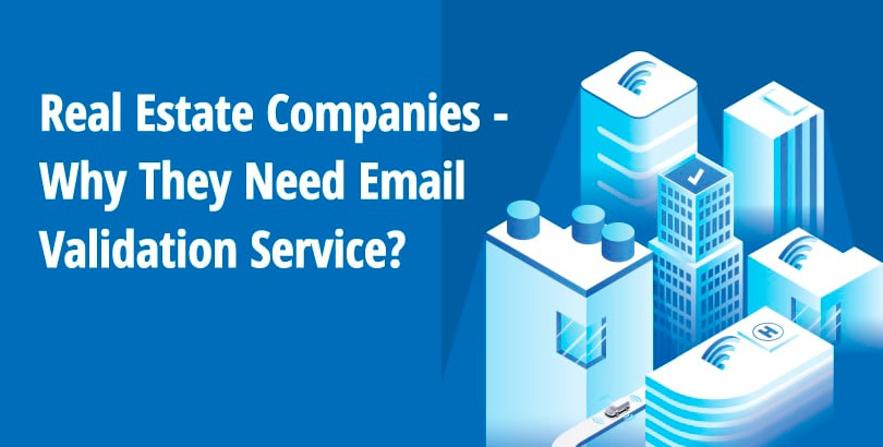 Real Estate Companies - Why do they need email validation service?