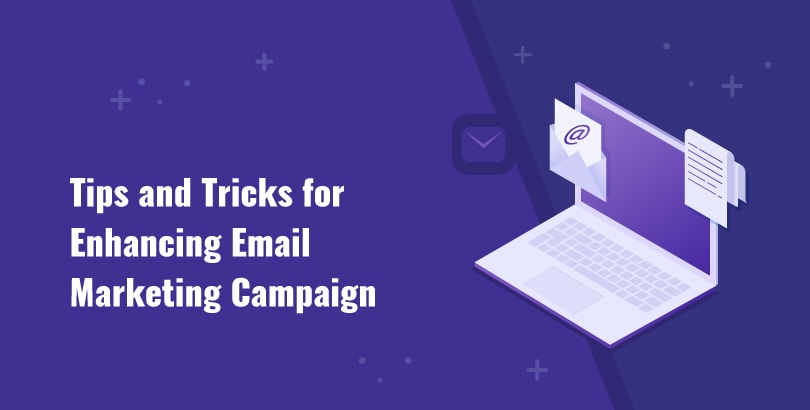 Tips and Tricks for Enhancing Email Marketing Campaign