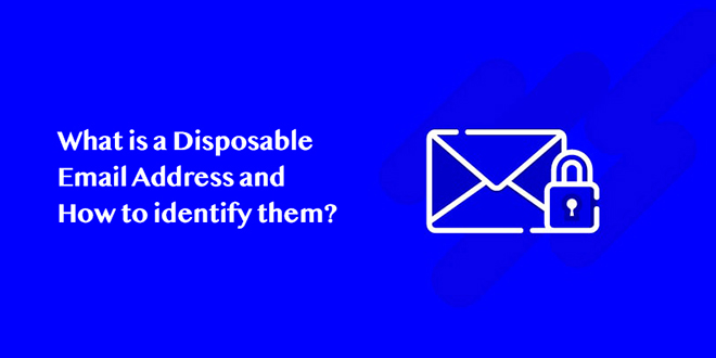 What is a Disposable Email Address And How to Identify them?