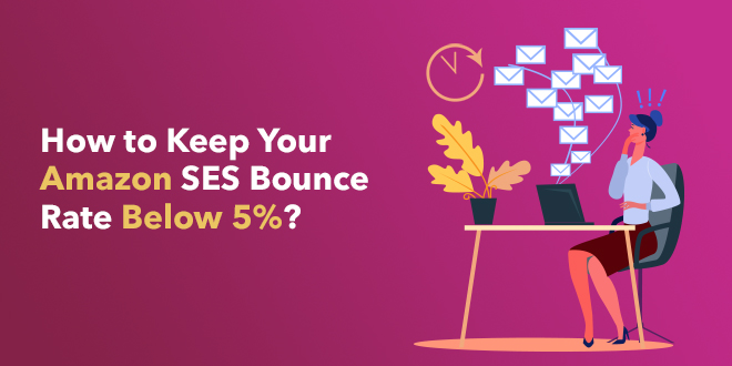 How to Keep Your Amazon SES Bounce Rate Below 5%?