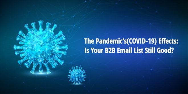 The Pandemic's(COVID-19) Effects: Is Your B2B Email List Still Good?