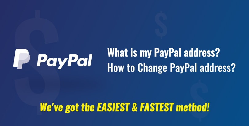 How to Change PayPal address? What is my PayPal address?
