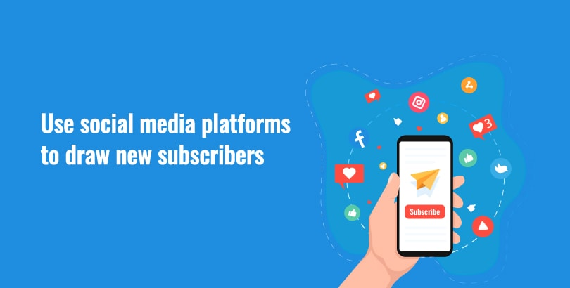Use social media platforms to draw new subscribers